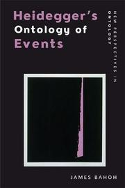 Heidegger and the Groundwork of Evental Ontology by James Bahoh
