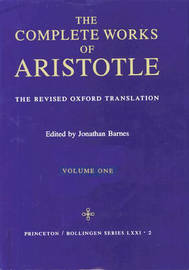 Complete Works of Aristotle, Volume 1 by * Aristotle
