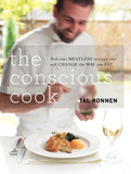 The Conscious Cook: Delicious Meatless Recipes to Change Your Life by Tal Ronnen