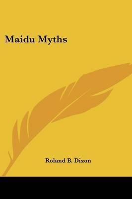 Maidu Myths by Roland B Dixon