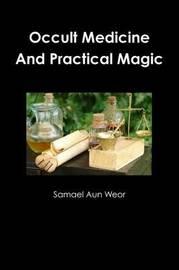 Occult Medicine and Practical Magic by Samael Aun Weor