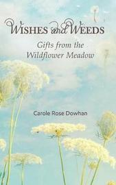 Wishes and Weeds by Carole Rose Dowhan
