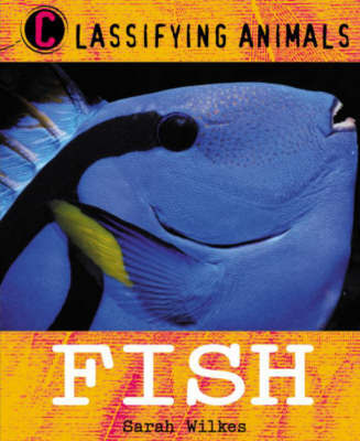 Classifying Animals: Fish by Sarah Wilkes
