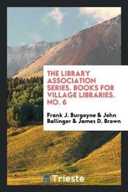 The Library Association Series. Books for Village Libraries. No. 6 by Frank J Burgoyne image