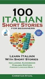 100 Italian Short Stories for Beginners Learn Italian with Stories Including Audiobook by Christian Stahl image
