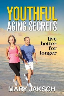 Youthful Aging Secrets by Mary Jaksch image
