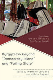"""Kyrgyzstan beyond """"Democracy Island"""" and """"Failing State"""""""