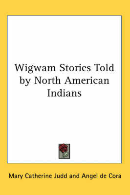 Wigwam Stories Told by North American Indians image