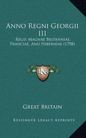 Anno Regni Georgii III: Regis Magnae Britanniae, Franciae, and Hiberniae (1798) by Great Britain