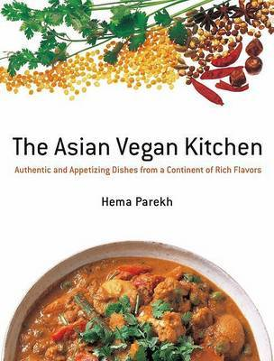The Asian Vegan Kitchen: Authentic and Appetizing Dishes from the Continent of Rich Flavors by Hema Parekh image