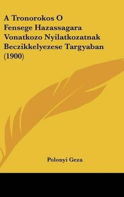 A Tronorokos O Fensege Hazassagara Vonatkozo Nyilatkozatnak Beczikkelyezese Targyaban (1900) by Polonyi Geza image