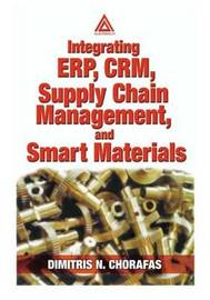 Integrating ERP, CRM, Supply Chain Management, and Smart Materials by Dimitris N Chorafas