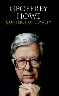 Conflict of Loyalty by Geoffrey Howe