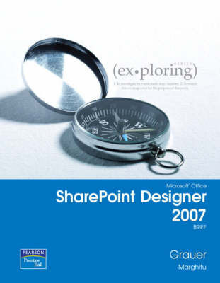 Exploring with Microsoft SharePoint Designer 2007 Brief by Robert T Grauer