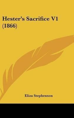 Hester's Sacrifice V1 (1866) by Eliza Stephenson