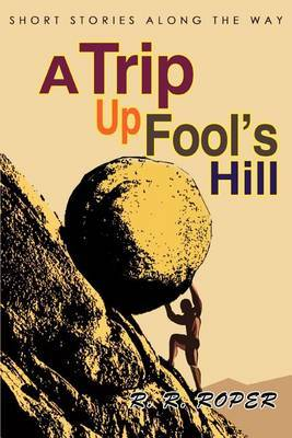 A Trip Up Fool's Hill: Short Stories Along the Way by R. R. Roper image