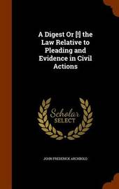 A Digest or [!] the Law Relative to Pleading and Evidence in Civil Actions by John Frederick Archbold image