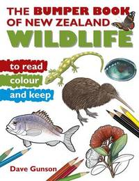 Bumper Book of New Zealand Wildlife to Read, Colour & Keep by Dave Gunson
