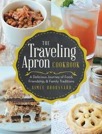 The Traveling Apron Cookbook by Aimee Broussard