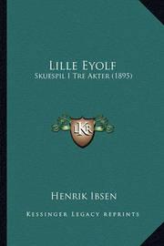 Lille Eyolf: Skuespil I Tre Akter (1895) by Henrik Ibsen