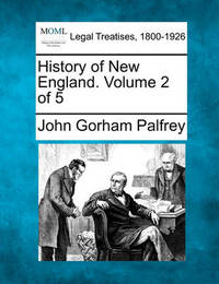 History of New England. Volume 2 of 5 by John Gorham Palfrey
