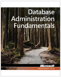 Exam 98-364 MTA Database Administration Fundamentals by Microsoft Official Academic Course