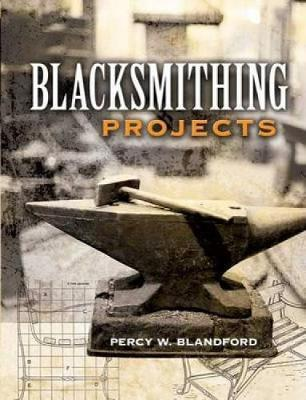 Blacksmithing Projects by Percy W Blandford