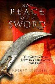 Not Peace But a Sword by Robert Spencer