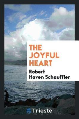 The Joyful Heart by Robert Haven Schauffler