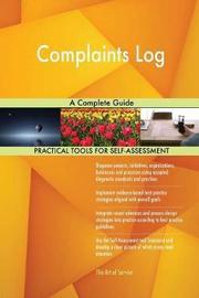 Complaints Log a Complete Guide by Gerardus Blokdyk