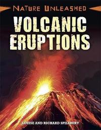Nature Unleashed: Volcanic Eruptions by Louise Spilsbury