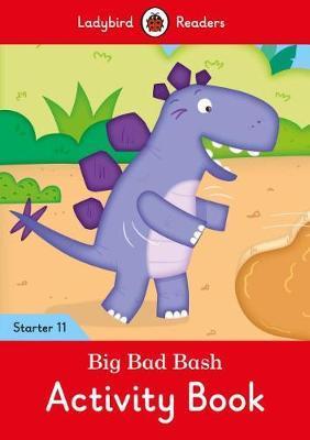 Big Bad Bash Activity Book - Ladybird Readers Starter Level 11 by Ladybird