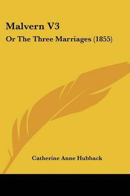 Malvern V3: Or The Three Marriages (1855) by Catherine Anne Hubback image