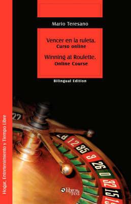 Vencer En La Ruleta. Winning at Roulette by Mario, Sebastian Teresano