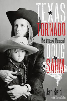 Texas Tornado: The Times and Music of Doug Sahm by Jan Reid