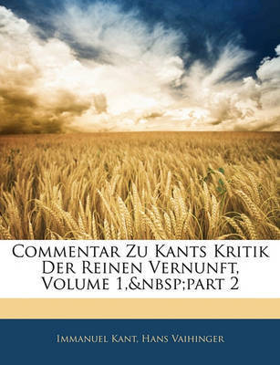 Commentar Zu Kants Kritik Der Reinen Vernunft, Volume 1, Part 2 by Immanuel Kant