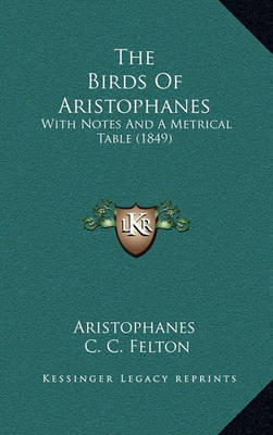 The Birds of Aristophanes: With Notes and a Metrical Table (1849) by Aristophanes