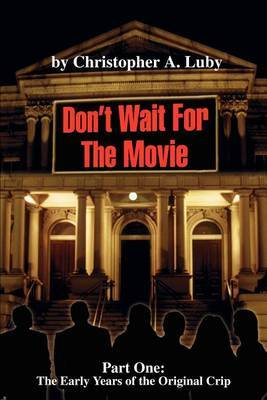 Don't Wait for the Movie: Part One: The Early Years of the Orginal Crip by Chris A. Luby image