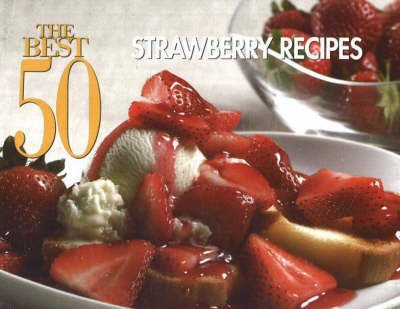 The Best 50 Strawberry Recipes by Bristol Publishing Staff
