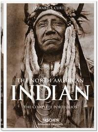 The North American Indian. The Complete Portfolios by Edward S. Curtis