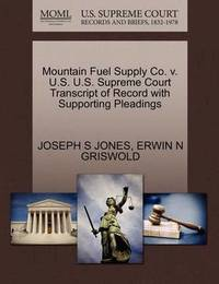 Mountain Fuel Supply Co. V. U.S. U.S. Supreme Court Transcript of Record with Supporting Pleadings by Joseph S Jones