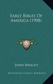 Early Bibles of America (1908) by John Wright