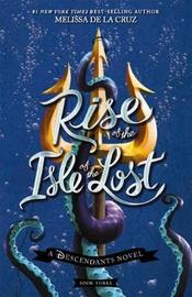 Disney Descendants #3: Rise of the Isle of the Lost by Melissa De La Cruz