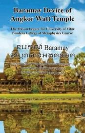 Baramay Device of Angkor Watt Temple - The Mayan Legacy for University of Vitae Pondera College of Metaphysics Course by Kosol Ouch