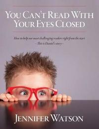 You Can't Read with Your Eyes Closed by Jennifer Watson