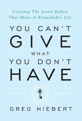 You Can't Give What You Don't Have by Greg Hiebert