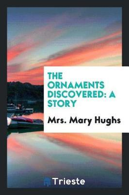 The Ornaments Discovered by Mrs Mary Hughs