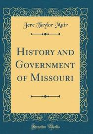 History and Government of Missouri (Classic Reprint) by Jere Taylor Muir image