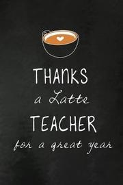 Thanks a Latte Teacher for a Great Year by Workplace Wonders