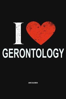 I Love Gerontology 2020 Calender by Del Robbins